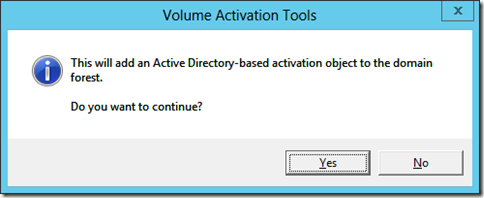This will add an Active Directory-based activation object to the domain forest. Do you want to continue?