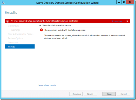 An error occured when demoting the Active Directory domain controller. The service cannot be started, either because it is disabled or because it has no enabled devices associated with it. (Click for original screenshot)