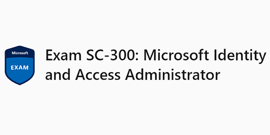 Exam SC-300: Microsoft Identity and Access Administrator