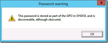 Warning when you use a method in a Group Policy Preference that triggers the creation of a cpassword value (click for screenshot)