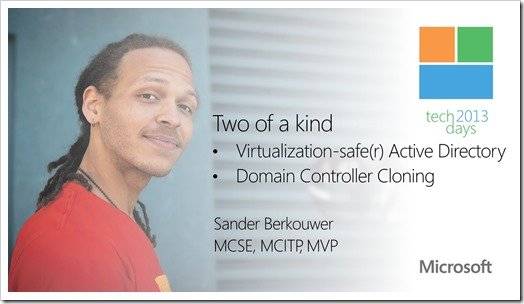 Session Title: Two of a kind, Virtualization Safe(r) Active Directory and Domain Controller Cloning