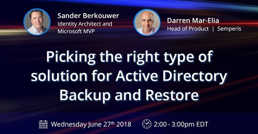 Semperis Webinar with Sander Berkouwer and Darren Mar-Elia: Picking te right type of solution for Active Directory Backup and Restore (Wednesday June 27th 2018 2-3PM EDT