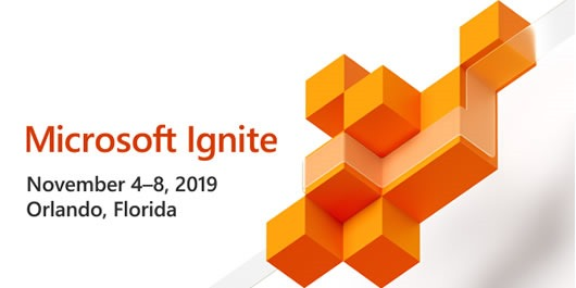 Microsoft Ignite - November 4-8, 2019 - Orlando, Florida